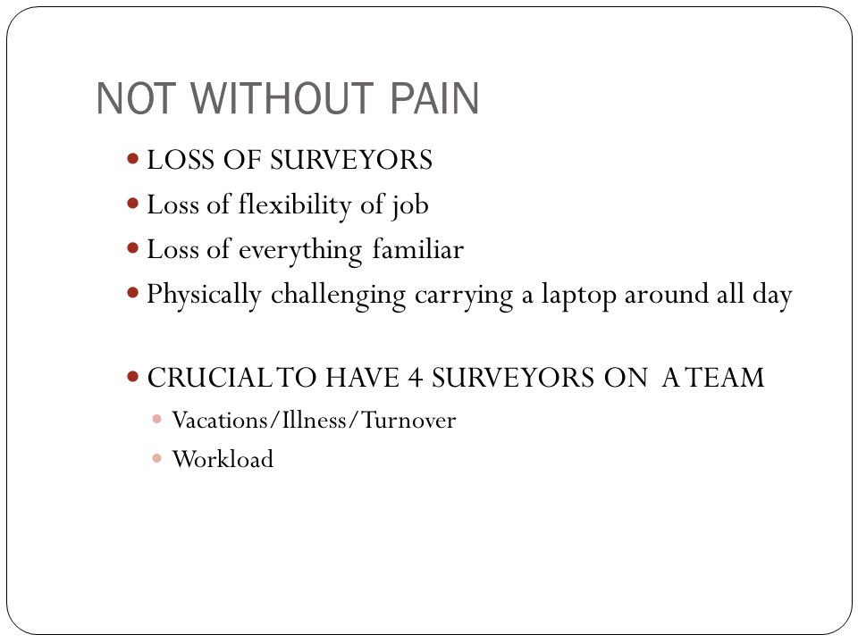NOT WITHOUT PAIN LOSS OF SURVEYORS Loss of flexibility of job
