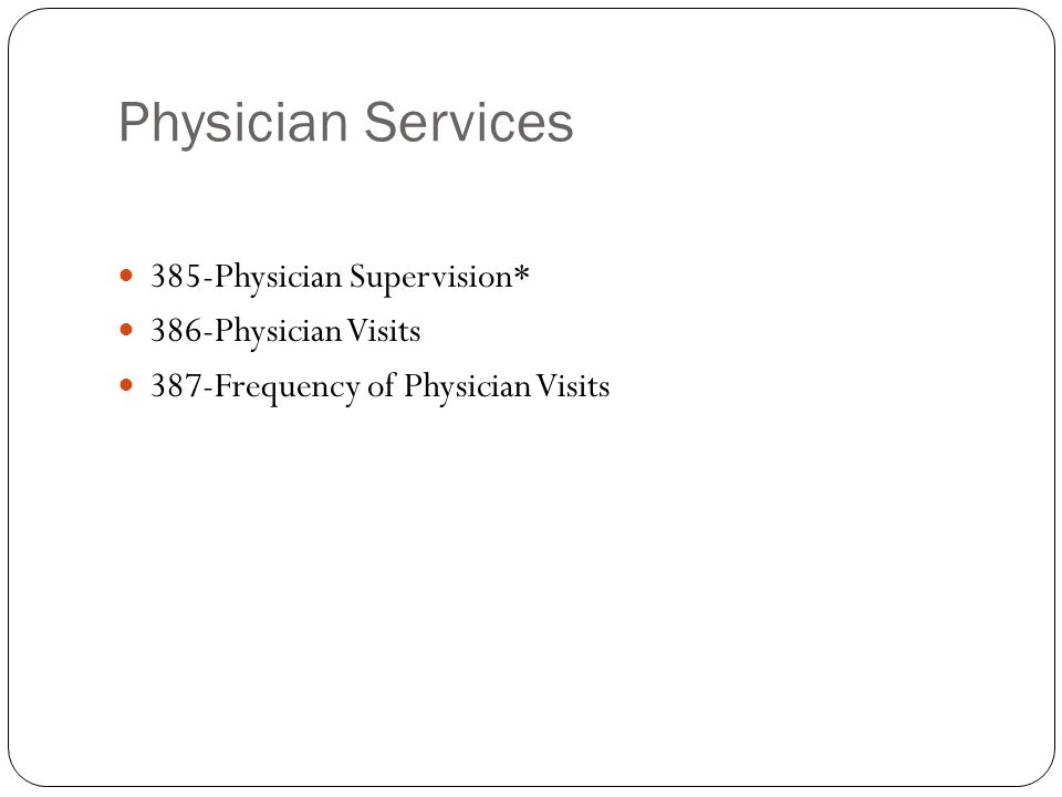 Physician Services 385-Physician Supervision* 386-Physician Visits