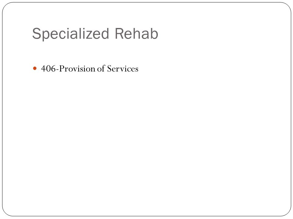 Specialized Rehab 406-Provision of Services