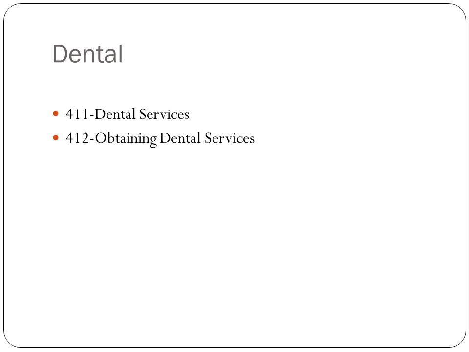 Dental 411-Dental Services 412-Obtaining Dental Services