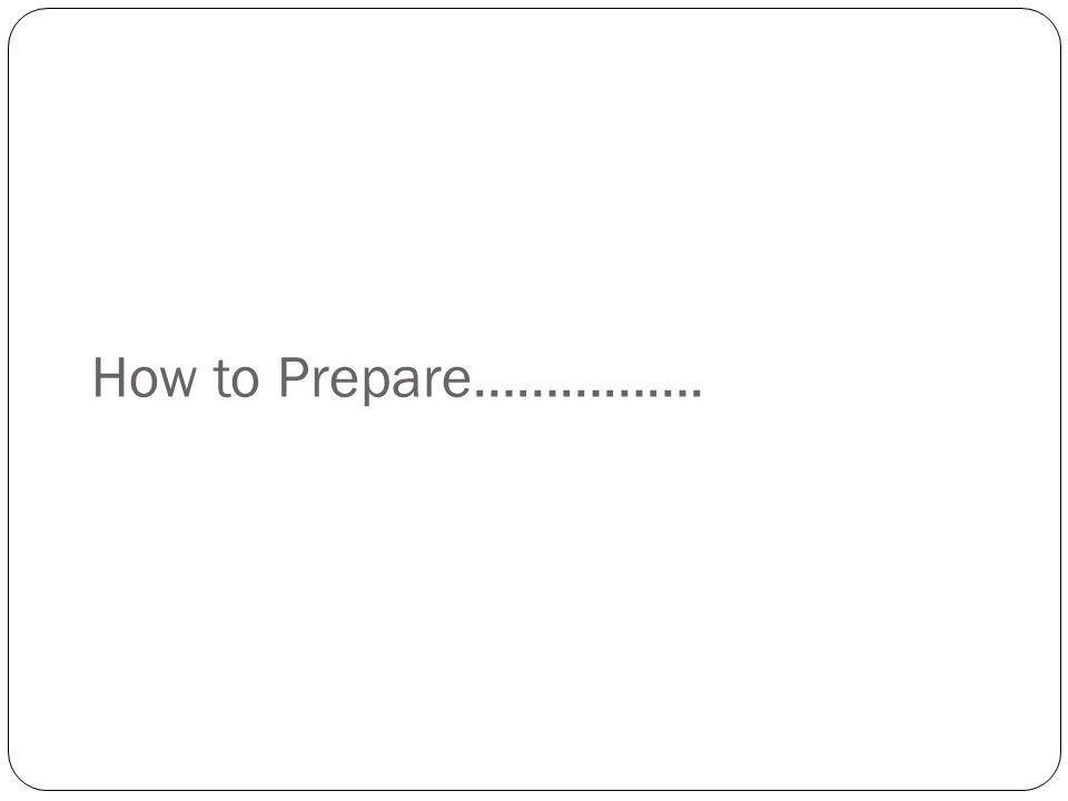 How to Prepare…………….