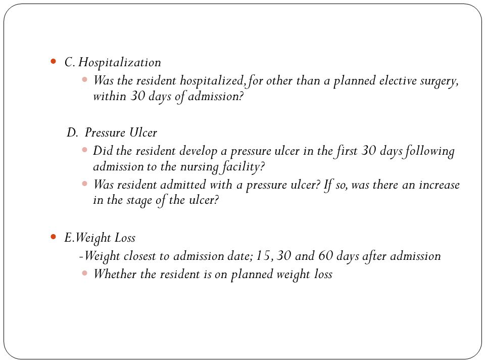 C. Hospitalization Was the resident hospitalized, for other than a planned elective surgery, within 30 days of admission