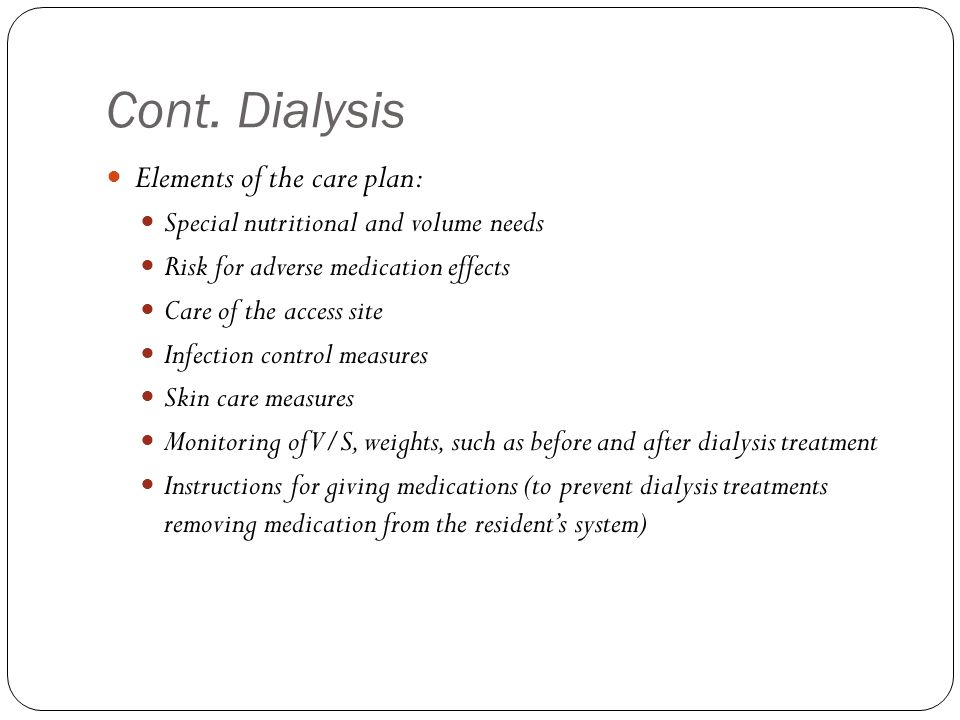Cont. Dialysis Elements of the care plan: