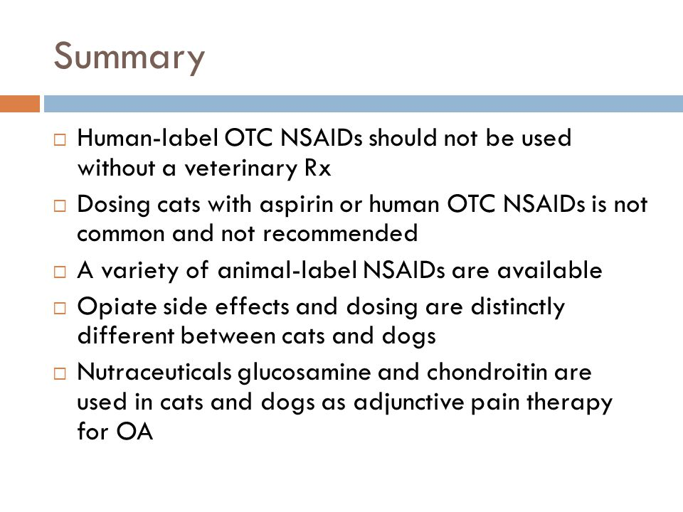 Summary Human-label OTC NSAIDs should not be used without a veterinary Rx.
