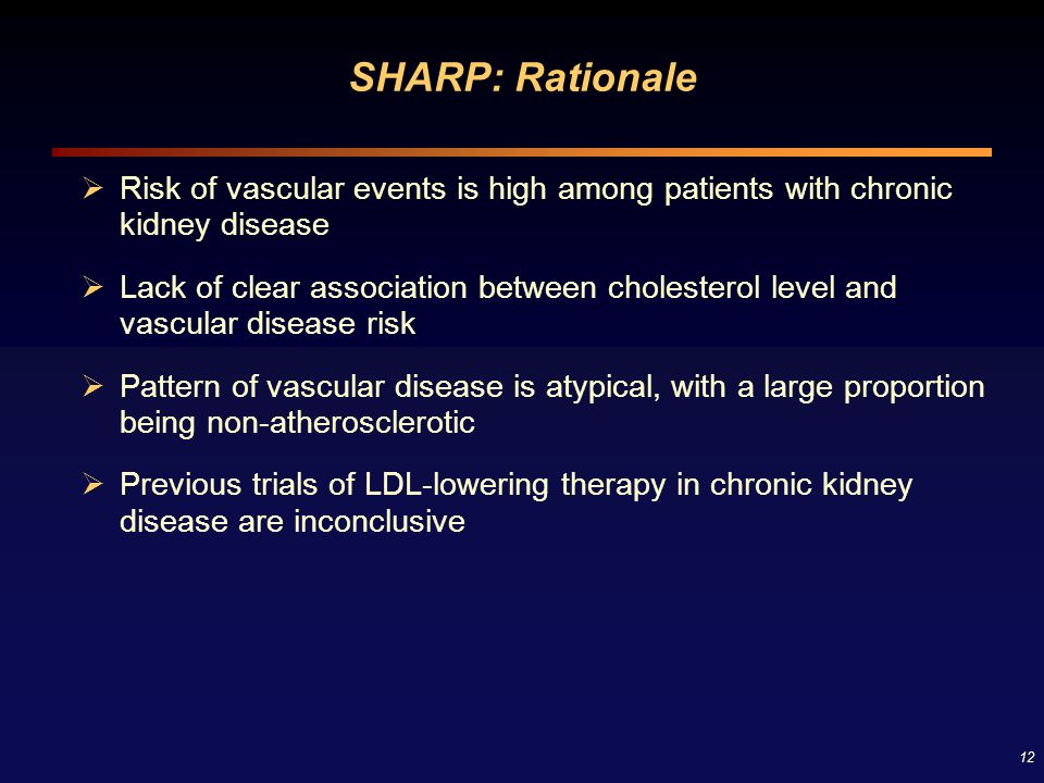 SHARP: Rationale Risk of vascular events is high among patients with chronic kidney disease.