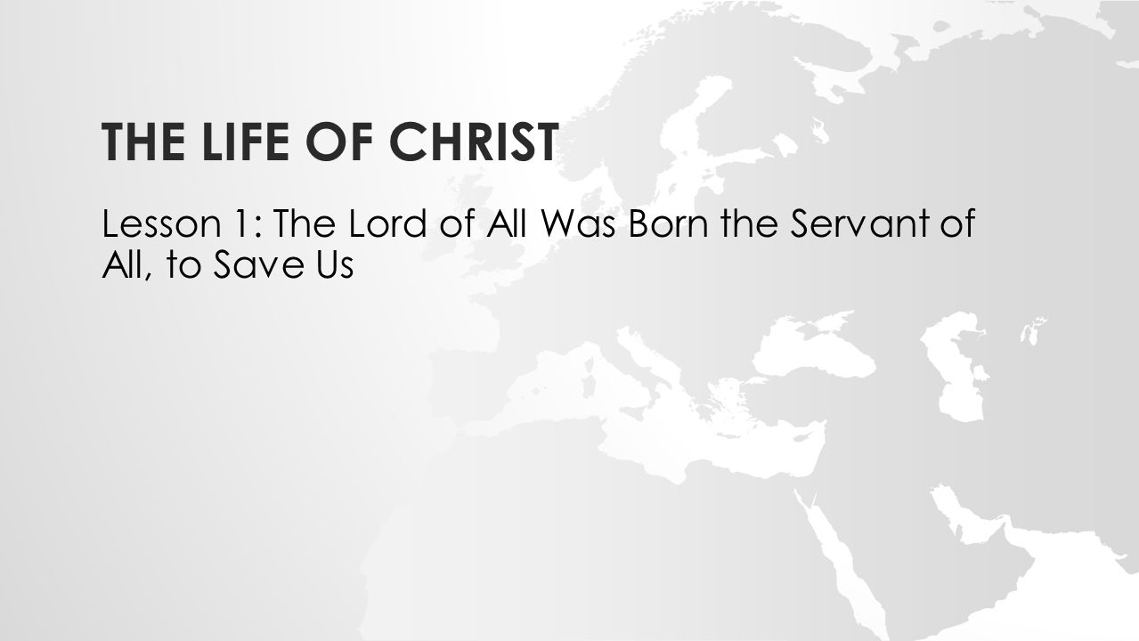 Lesson 1: The Lord of All Was Born the Servant of All, to Save Us