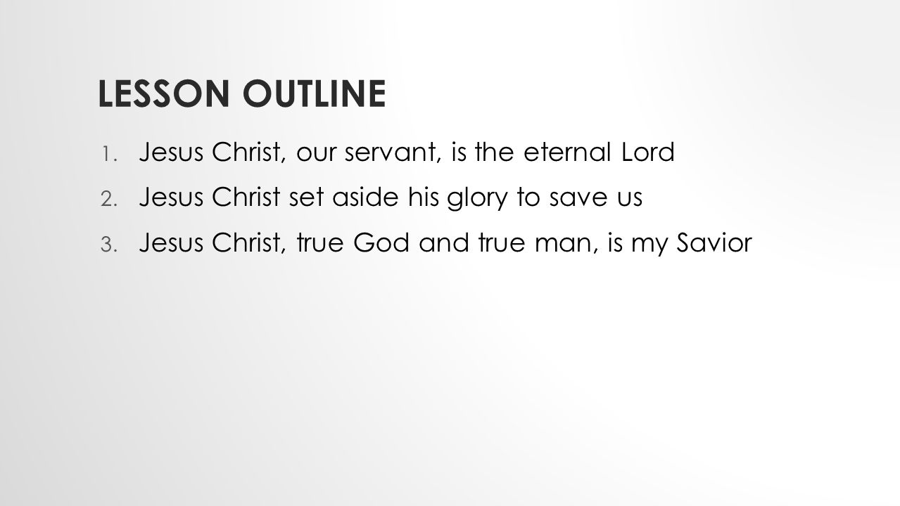 Lesson Outline Jesus Christ, our servant, is the eternal Lord
