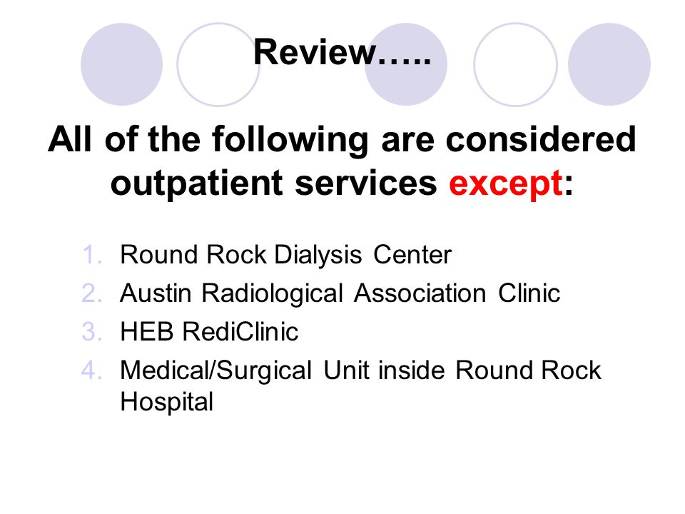 Review….. All of the following are considered outpatient services except:
