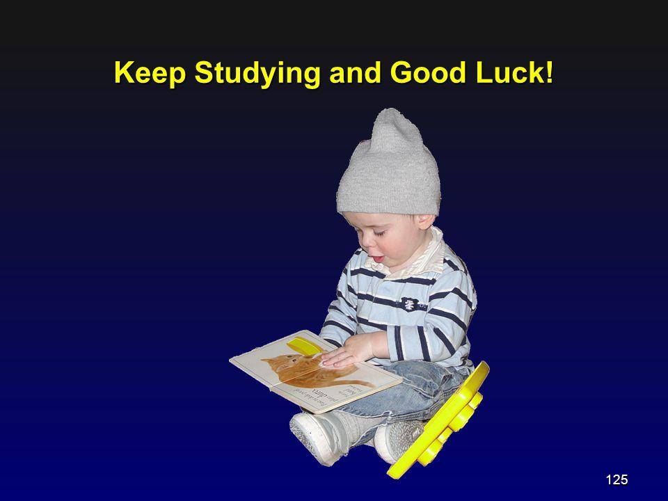 Keep Studying and Good Luck!