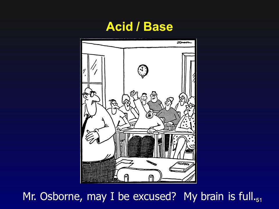 Mr. Osborne, may I be excused My brain is full.