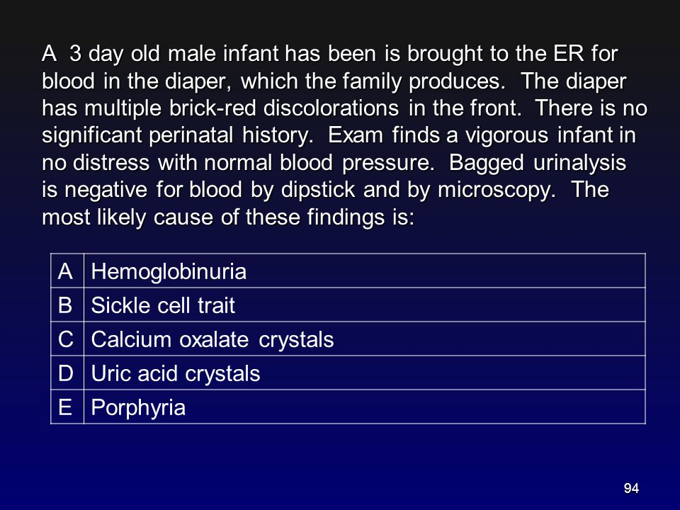 A 3 day old male infant has been is brought to the ER for blood in the diaper, which the family produces. The diaper has multiple brick-red discolorations in the front. There is no significant perinatal history. Exam finds a vigorous infant in no distress with normal blood pressure. Bagged urinalysis is negative for blood by dipstick and by microscopy. The most likely cause of these findings is: