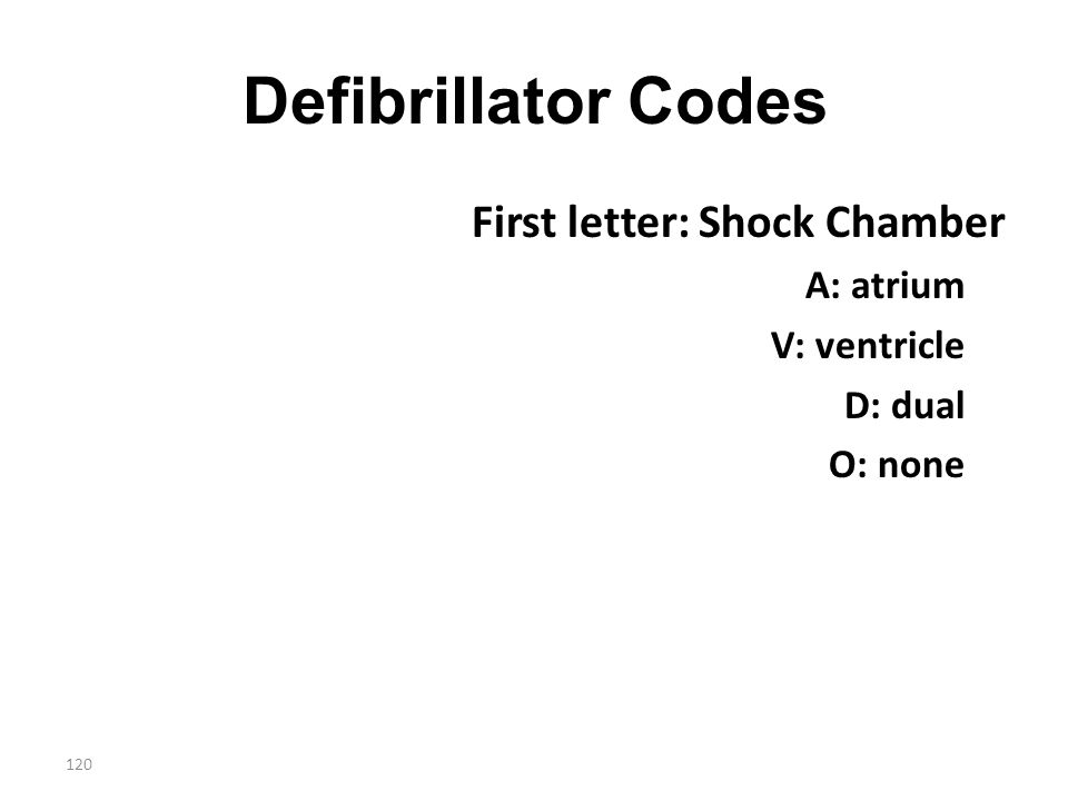 Defibrillator Codes First letter: Shock Chamber A: atrium V: ventricle