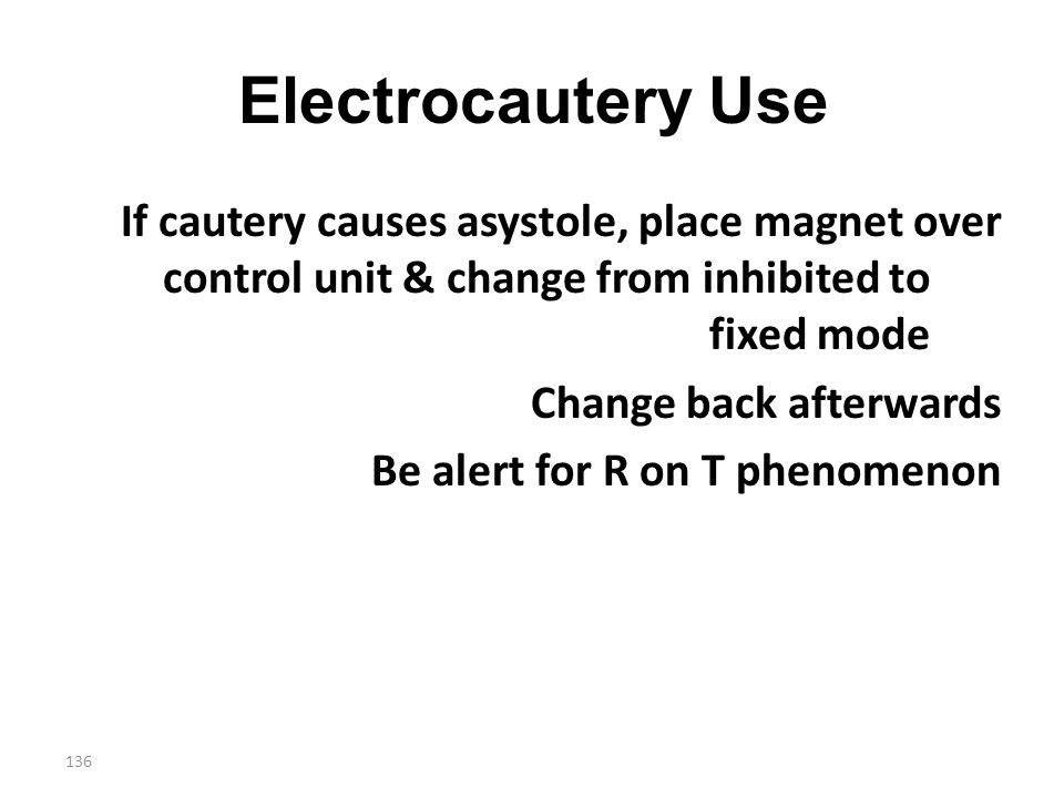 Electrocautery Use If cautery causes asystole, place magnet over control unit & change from inhibited to fixed mode.