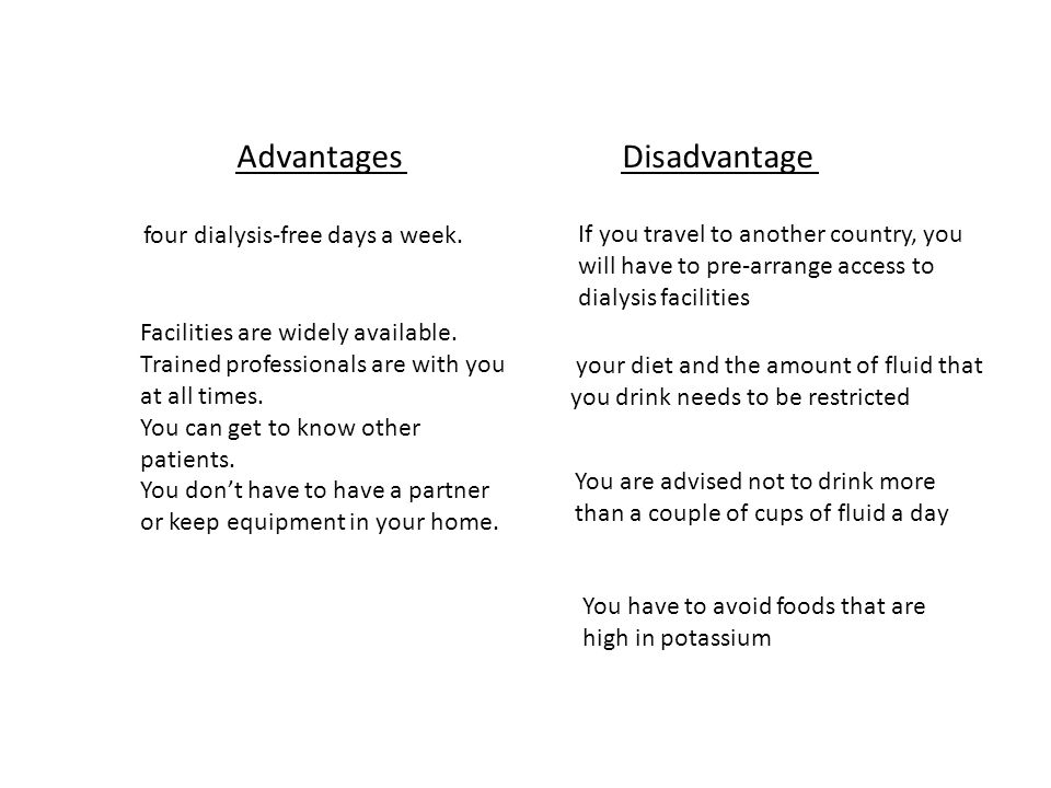 Advantages Disadvantage four dialysis-free days a week.