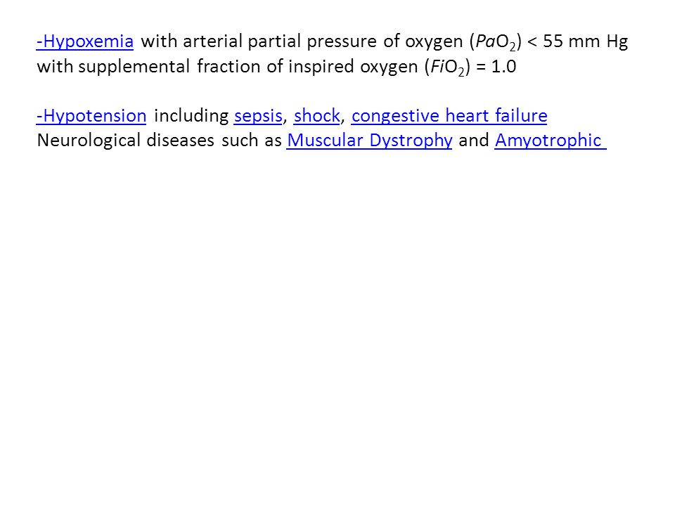 -Hypoxemia with arterial partial pressure of oxygen (PaO2) < 55 mm Hg with supplemental fraction of inspired oxygen (FiO2) = 1.0