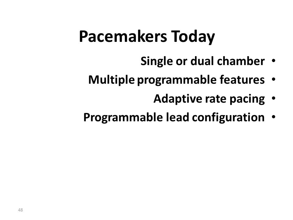 Pacemakers Today Single or dual chamber Multiple programmable features