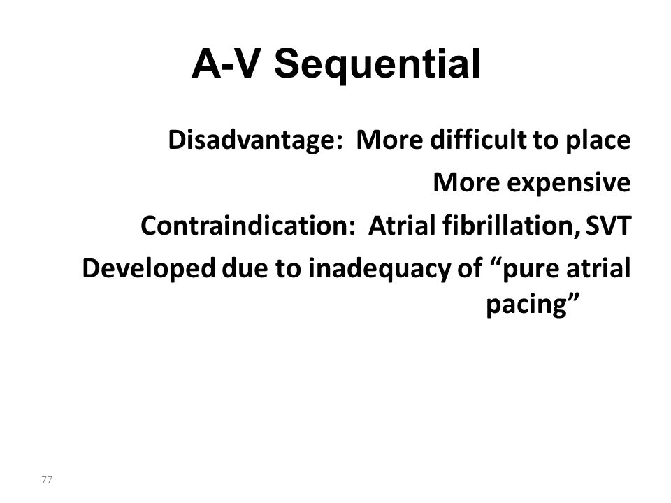 A-V Sequential Disadvantage: More difficult to place More expensive
