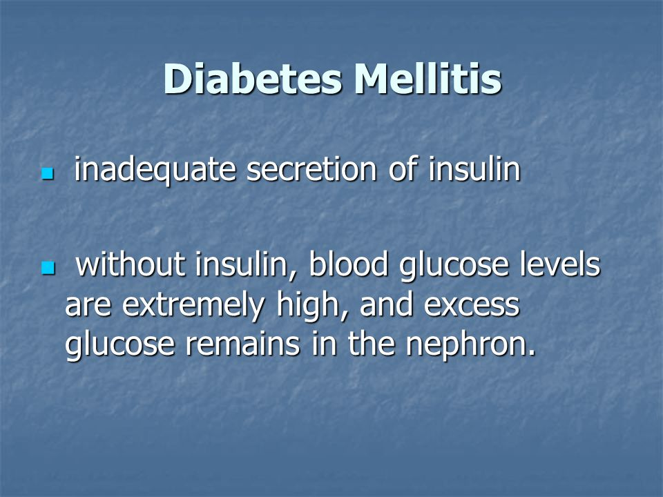 Diabetes Mellitis inadequate secretion of insulin.