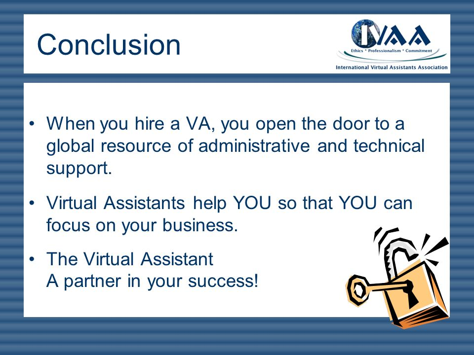 Conclusion When you hire a VA, you open the door to a global resource of administrative and technical support.
