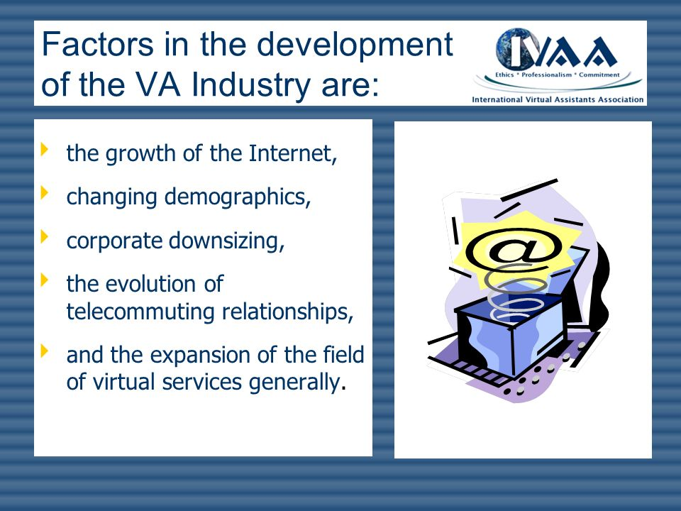 Factors in the development of the VA Industry are: