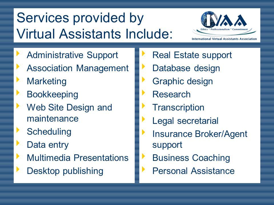 Services provided by Virtual Assistants Include: