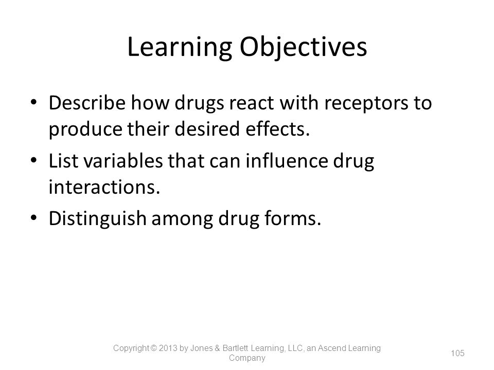 Learning Objectives Describe how drugs react with receptors to produce their desired effects. List variables that can influence drug interactions.