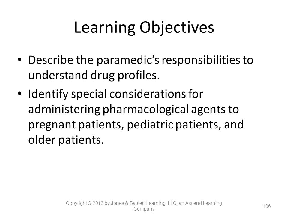 Learning Objectives Describe the paramedic's responsibilities to understand drug profiles.