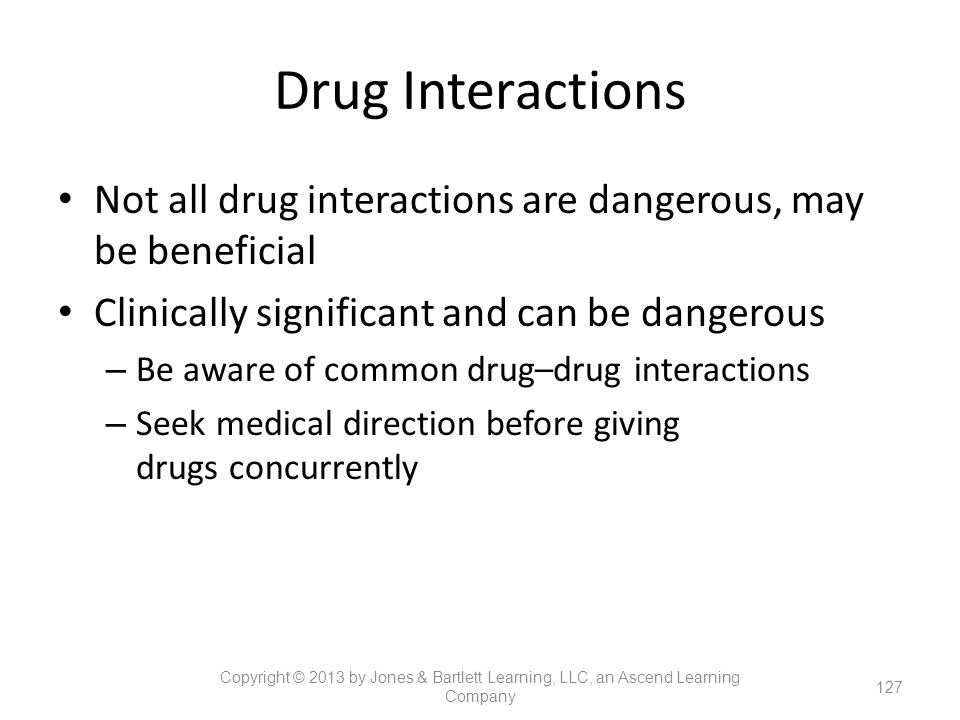 Drug Interactions Not all drug interactions are dangerous, may be beneficial. Clinically significant and can be dangerous.