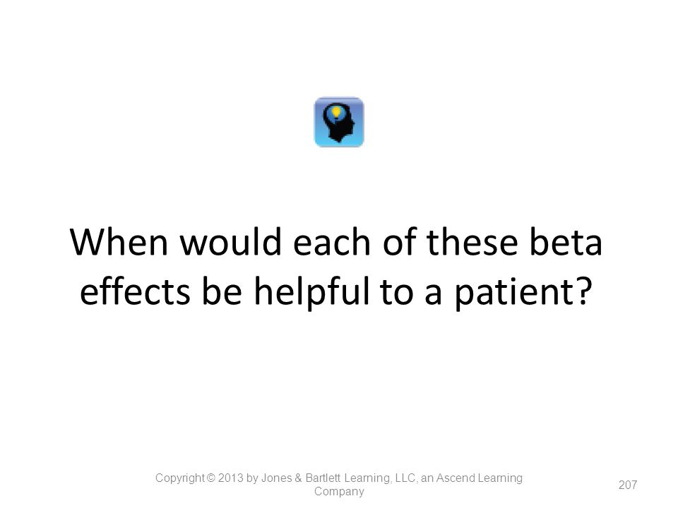 When would each of these beta effects be helpful to a patient