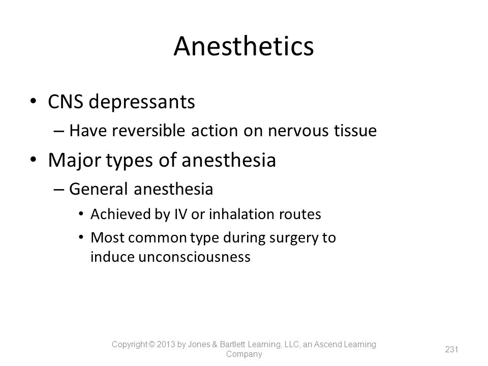 Anesthetics CNS depressants Major types of anesthesia