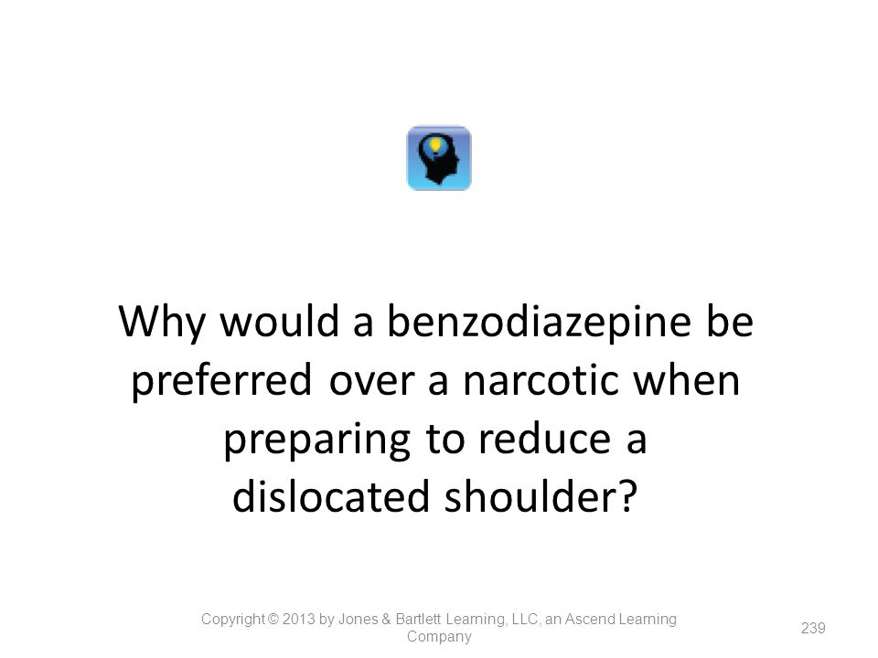 Why would a benzodiazepine be preferred over a narcotic when preparing to reduce a dislocated shoulder