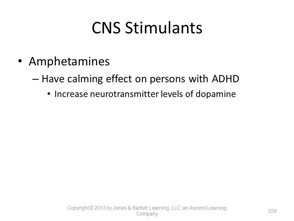 CNS Stimulants Amphetamines Have calming effect on persons with ADHD