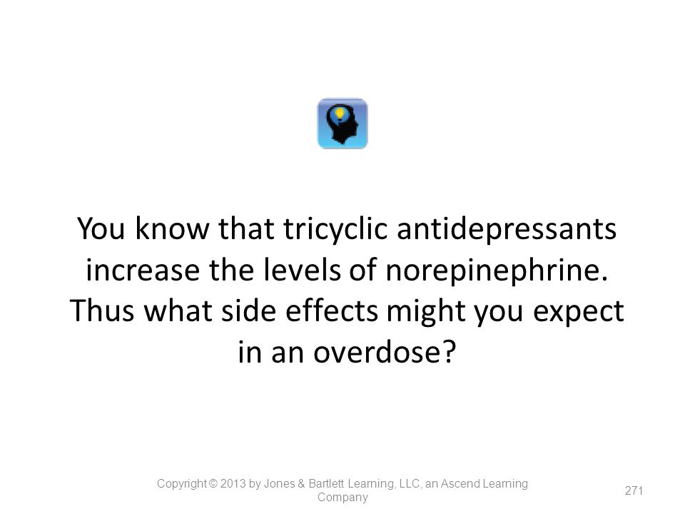 You know that tricyclic antidepressants increase the levels of norepinephrine. Thus what side effects might you expect in an overdose