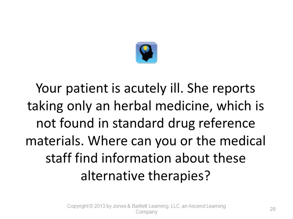 Your patient is acutely ill