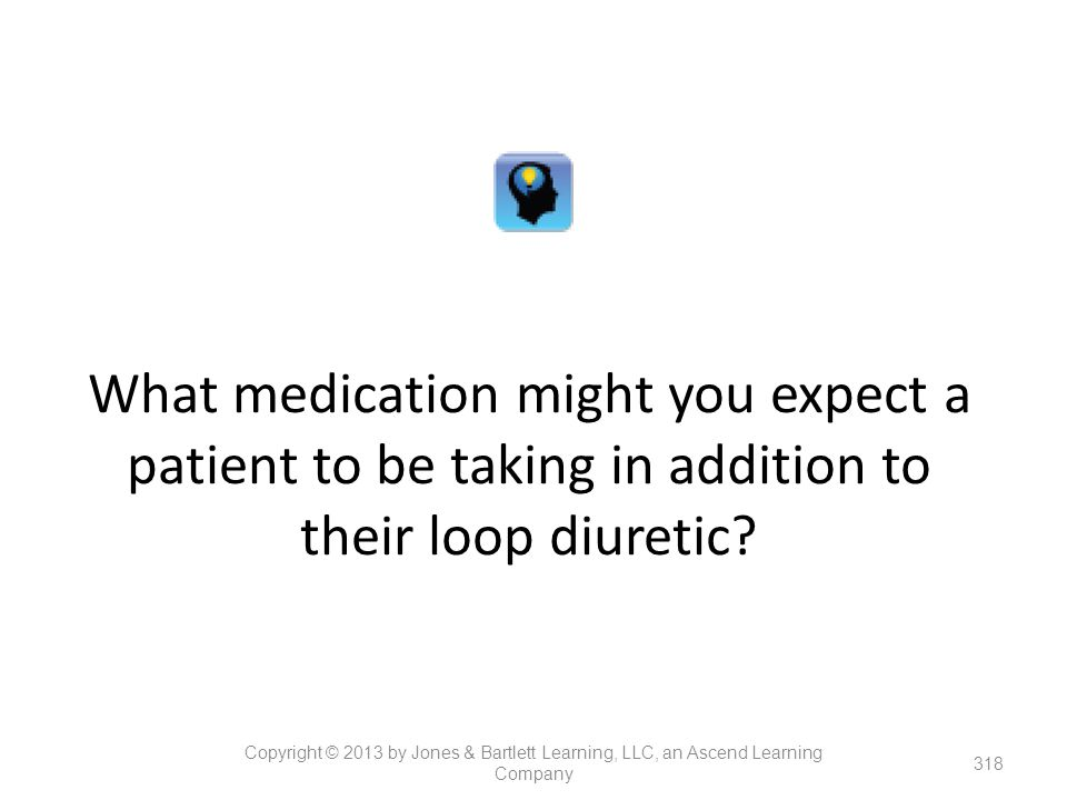 What medication might you expect a patient to be taking in addition to their loop diuretic