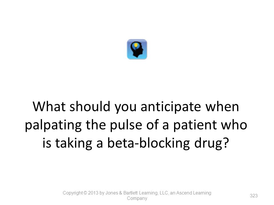 What should you anticipate when palpating the pulse of a patient who is taking a beta-blocking drug