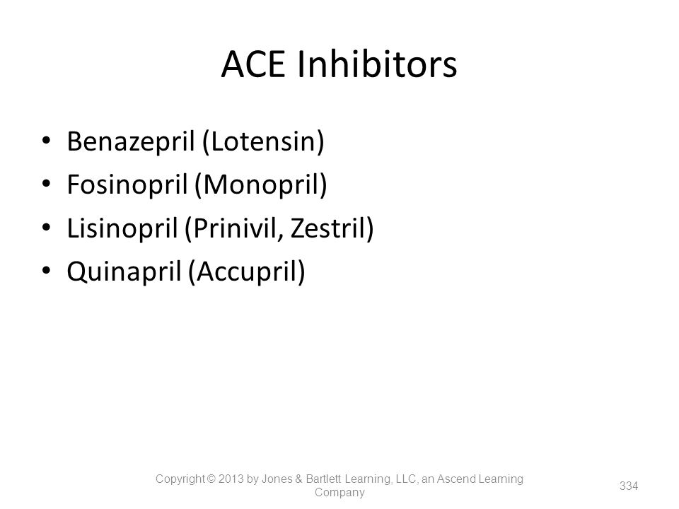 ACE Inhibitors Benazepril (Lotensin) Fosinopril (Monopril)
