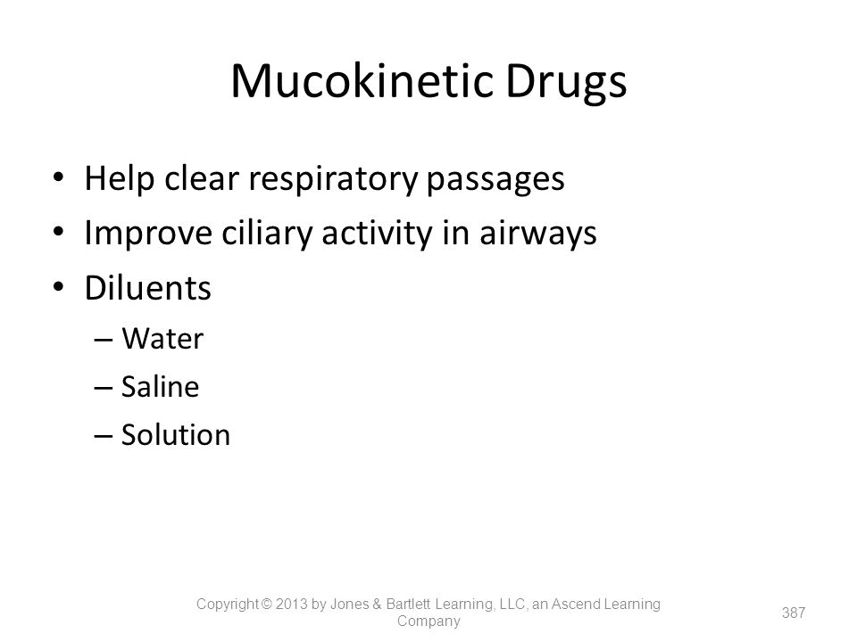 Mucokinetic Drugs Help clear respiratory passages