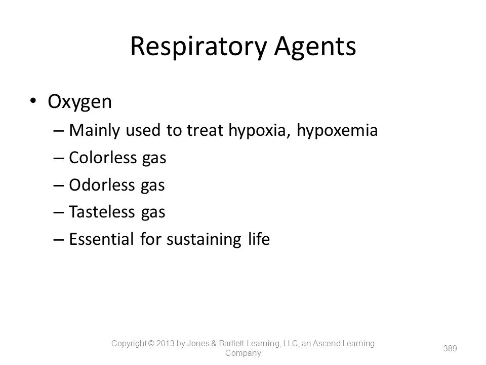 Respiratory Agents Oxygen Mainly used to treat hypoxia, hypoxemia