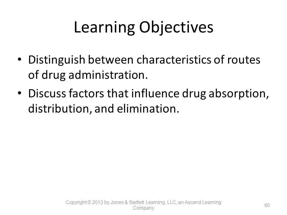Learning Objectives Distinguish between characteristics of routes of drug administration.