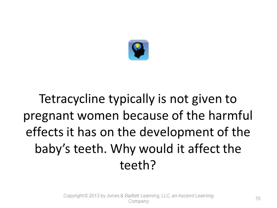 Tetracycline typically is not given to pregnant women because of the harmful effects it has on the development of the baby's teeth. Why would it affect the teeth