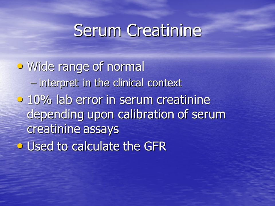 Serum Creatinine Wide range of normal