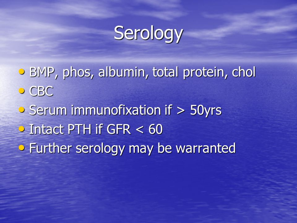 Serology BMP, phos, albumin, total protein, chol CBC