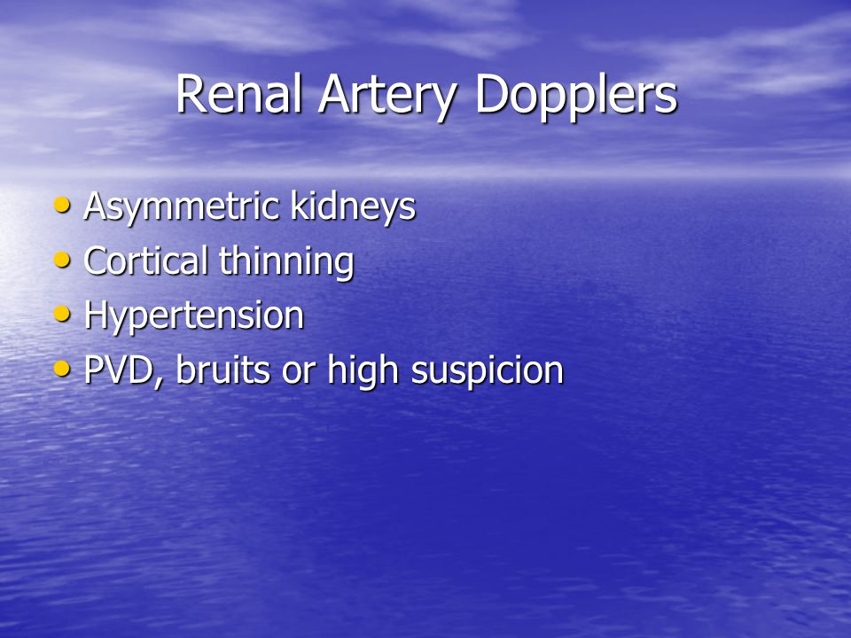 Renal Artery Dopplers Asymmetric kidneys Cortical thinning