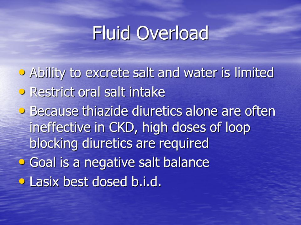 Fluid Overload Ability to excrete salt and water is limited