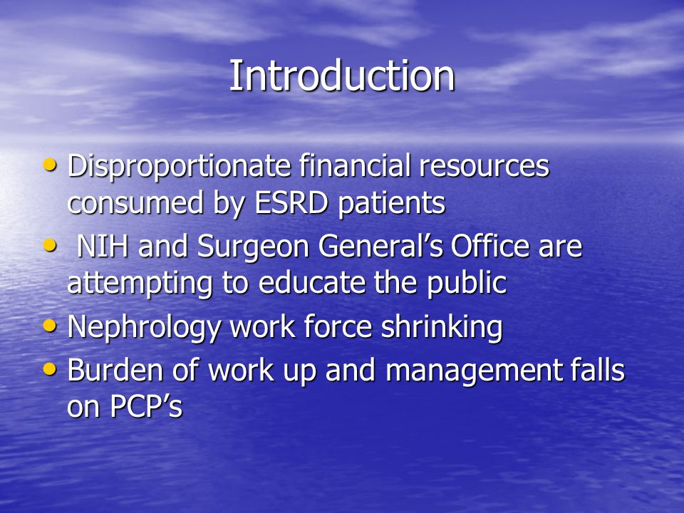 Introduction Disproportionate financial resources consumed by ESRD patients. NIH and Surgeon General's Office are attempting to educate the public.