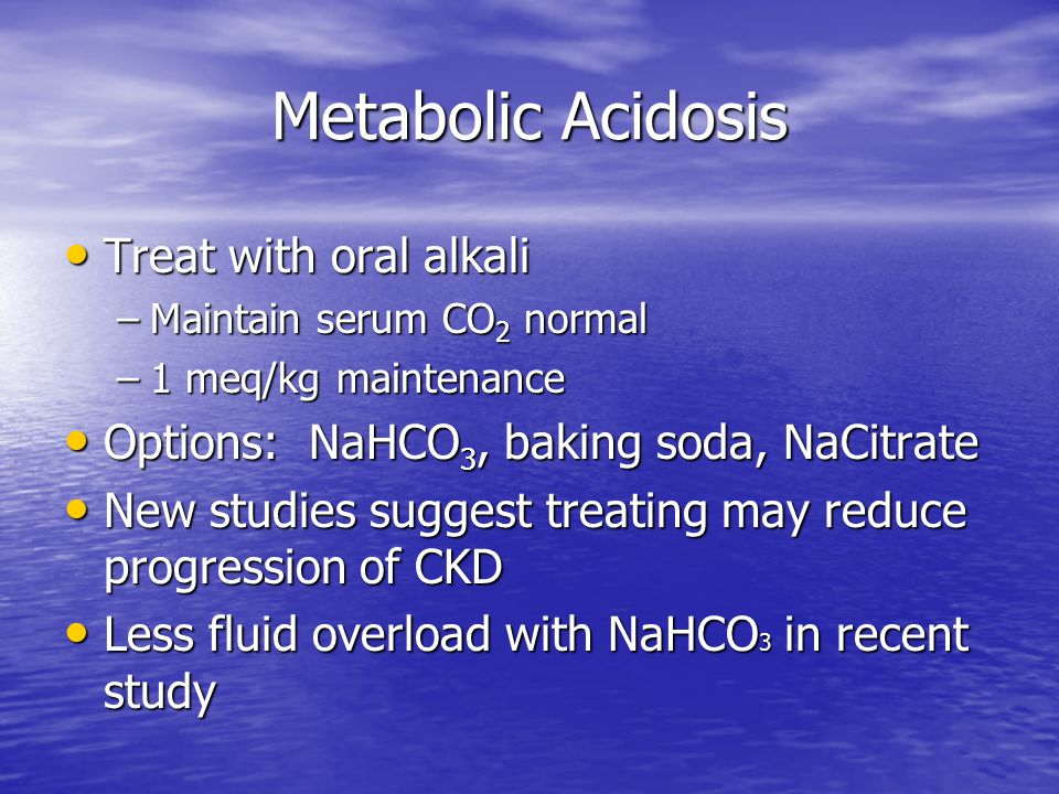 Metabolic Acidosis Treat with oral alkali