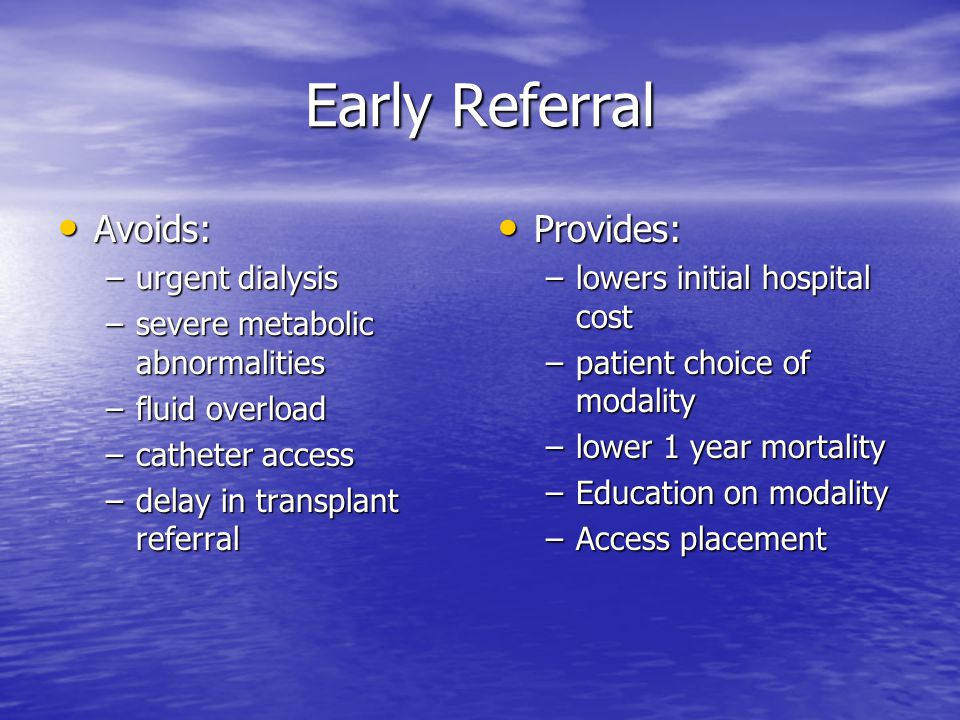 Early Referral Avoids: Provides: urgent dialysis