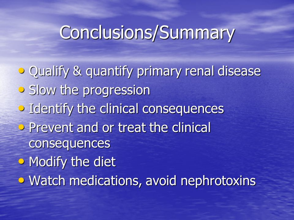 Conclusions/Summary Qualify & quantify primary renal disease