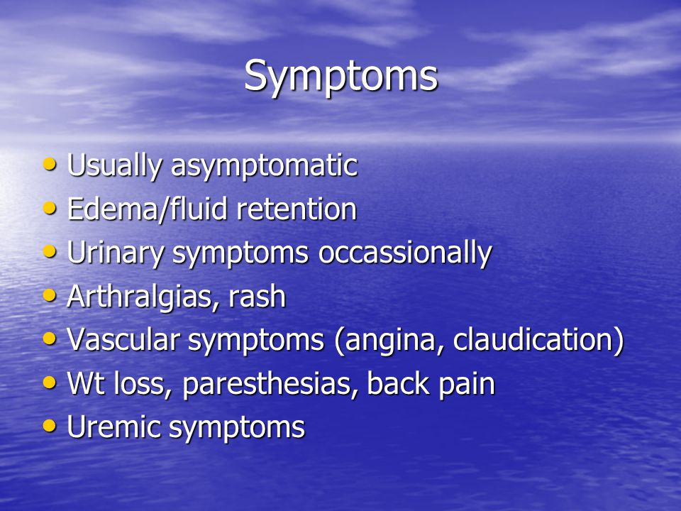 Symptoms Usually asymptomatic Edema/fluid retention